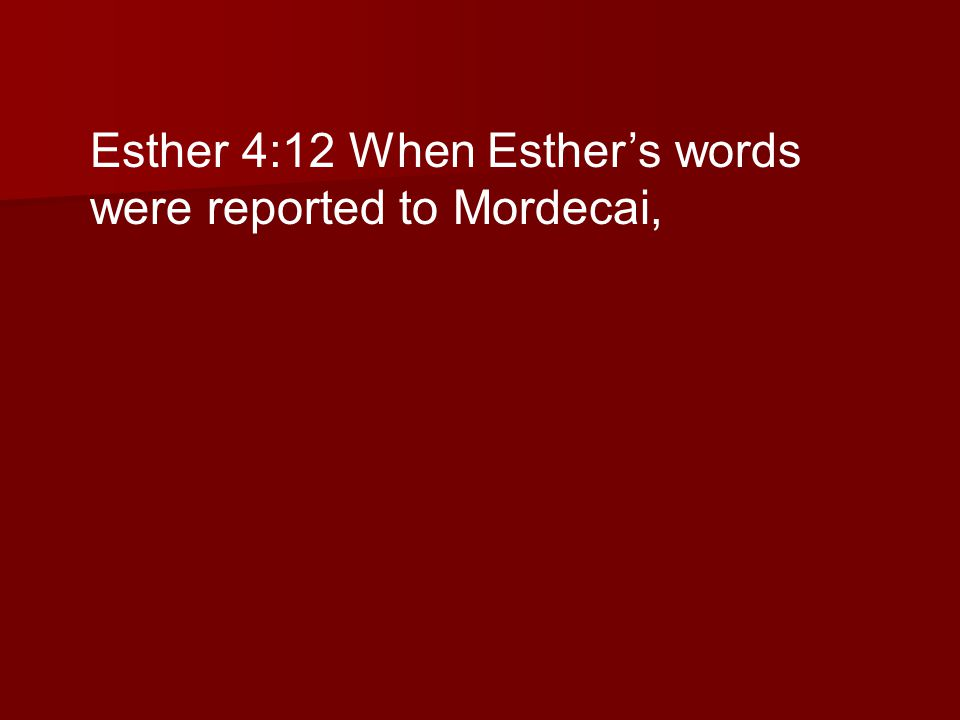 Esther 4:12 When Esthers words were reported to Mordecai,