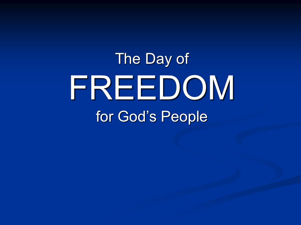 The Day of FREEDOM for Gods People