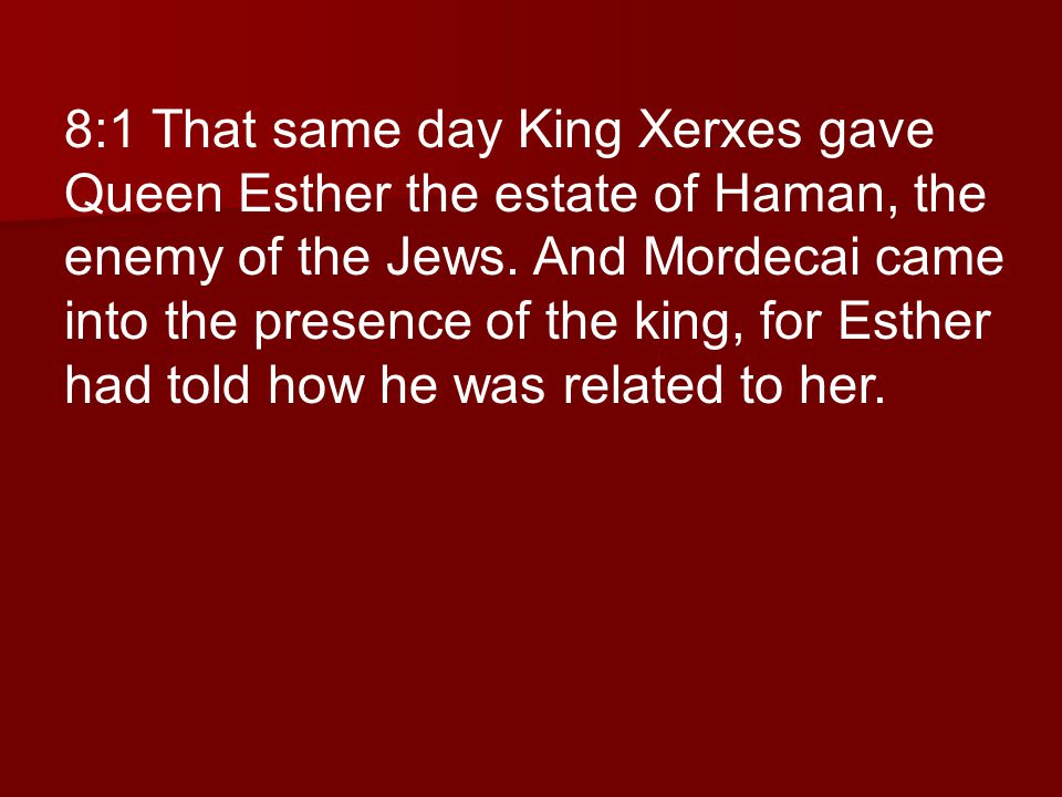 8:1 That same day King Xerxes gave Queen Esther the estate of Haman, the enemy of the Jews.