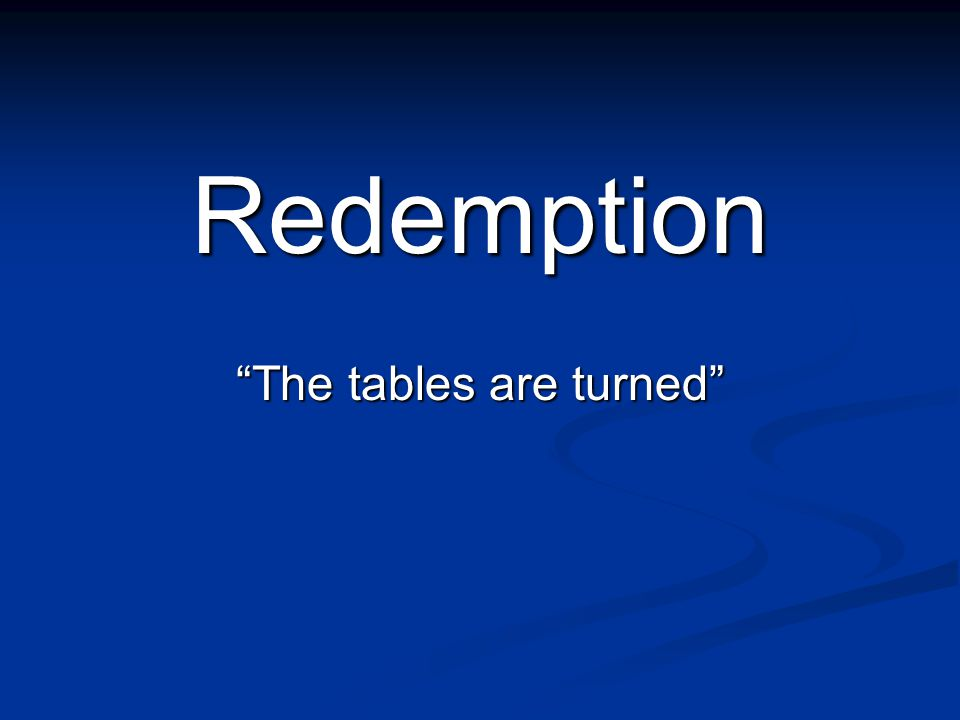 Redemption The tables are turned