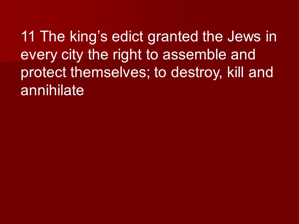 11 The kings edict granted the Jews in every city the right to assemble and protect themselves; to destroy, kill and annihilate