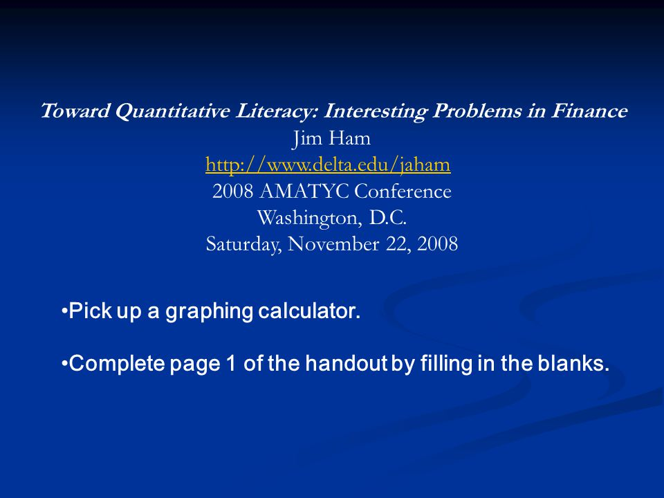 The problems in your handout The problems in your handout A 3-week unit in Finite Mathematics A 3-week unit in Finite Mathematics Proposed for a Liberal Arts Math Course Proposed for a Liberal Arts Math Course Individual problems used in lower level courses Individual problems used in lower level courses Many, but not all, use the TVM Solver of the graphing calculator.