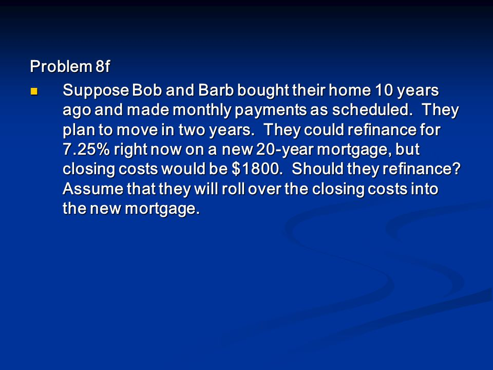 Problem 8f Suppose Bob and Barb bought their home 10 years ago and made monthly payments as scheduled.