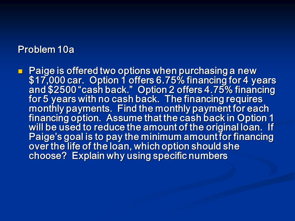Problem 10a Paige is offered two options when purchasing a new $17,000 car.