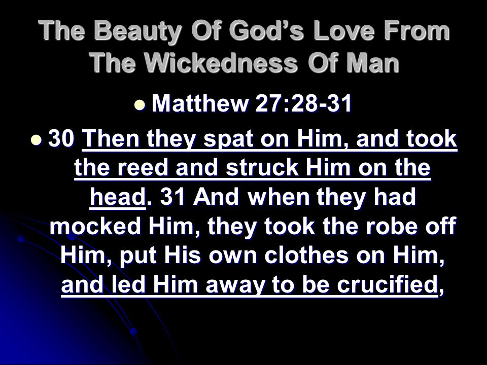The Beauty Of Gods Love From The Wickedness Of Man Matthew 27:28-31 Matthew 27:28-31 30 Then they spat on Him, and took the reed and struck Him on the