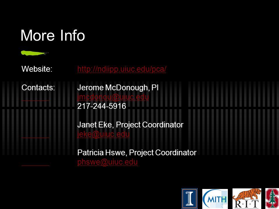 More Info Website:http://ndiipp.uiuc.edu/pca/http://ndiipp.uiuc.edu/pca/ Contacts:Jerome McDonough, PI jmcdonou@uiuc.edu 217-244-5916 Janet Eke, Project Coordinator jeke@uiuc.edu Patricia Hswe, Project Coordinator phswe@uiuc.edu