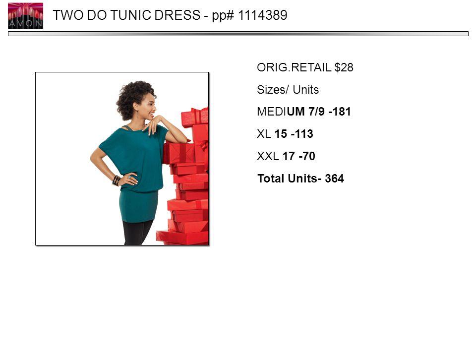 TWO DO TUNIC DRESS - pp# 1114389 ORIG.RETAIL $28 Sizes/ Units MEDIUM 7/9 -181 XL 15 -113 XXL 17 -70 Total Units- 364
