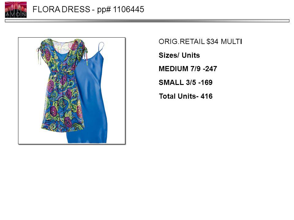 FLORA DRESS - pp# 1106445 ORIG.RETAIL $34 MULTI Sizes/ Units MEDIUM 7/9 -247 SMALL 3/5 -169 Total Units- 416