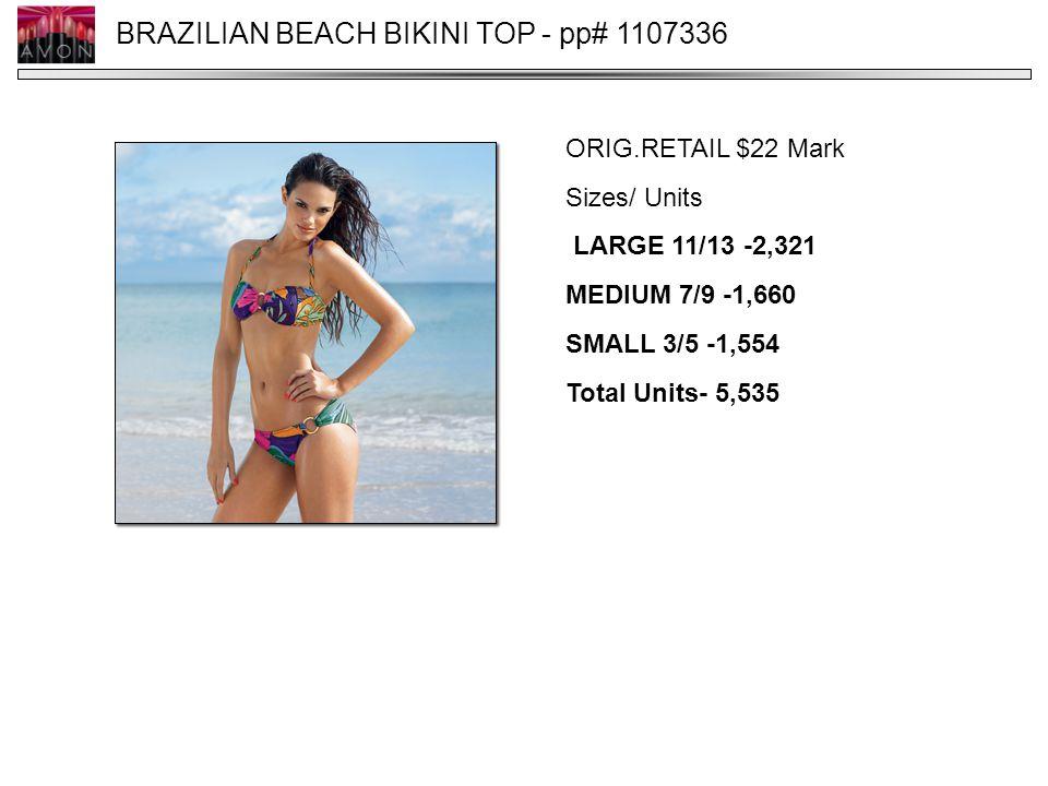 BRAZILIAN BEACH BIKINI TOP - pp# 1107336 ORIG.RETAIL $22 Mark Sizes/ Units LARGE 11/13 -2,321 MEDIUM 7/9 -1,660 SMALL 3/5 -1,554 Total Units- 5,535