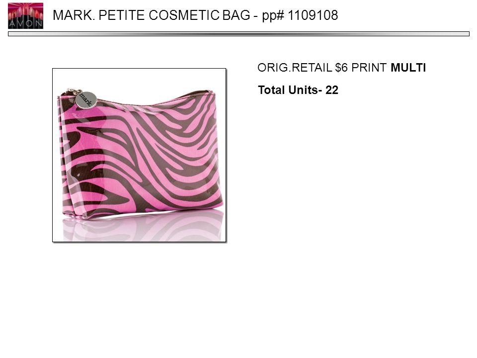 MARK. PETITE COSMETIC BAG - pp# 1109108 ORIG.RETAIL $6 PRINT MULTI Total Units- 22