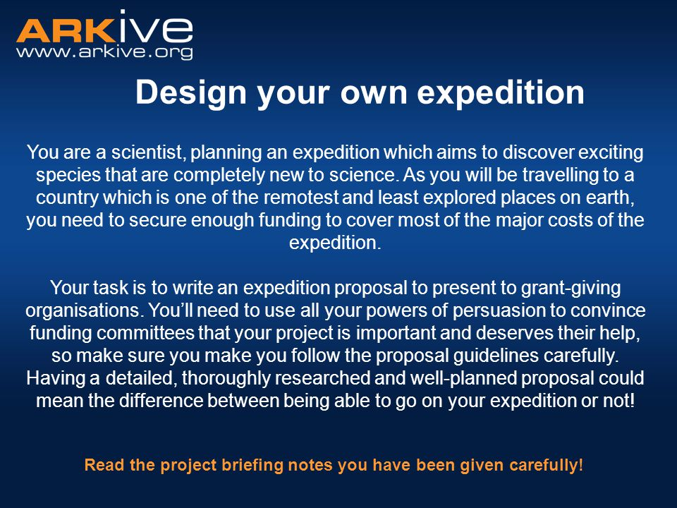 Design your own expedition You are a scientist, planning an expedition which aims to discover exciting species that are completely new to science. As