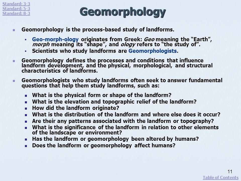 Geomorphology Geomorphology is the process-based study of landforms. Geomorphology is the process-based study of landforms. originates from Greek: Geo