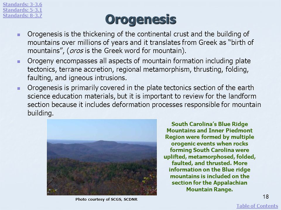 Orogenesis Orogenesis is the thickening of the continental crust and the building of mountains over millions of years and it translates from Greek as