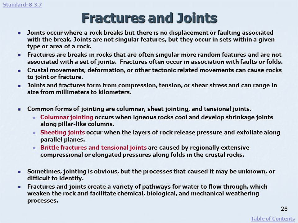 Fractures and Joints Joints occur where a rock breaks but there is no displacement or faulting associated with the break. Joints are not singular feat