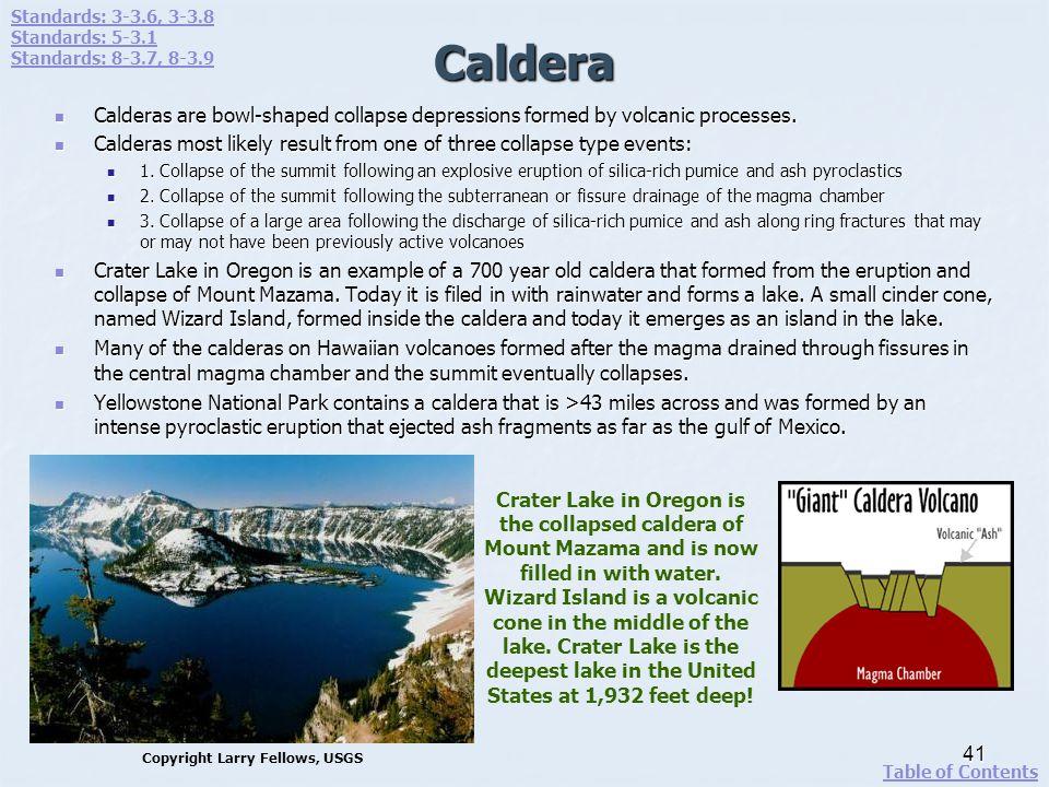 Caldera Calderas are bowl-shaped collapse depressions formed by volcanic processes. Calderas are bowl-shaped collapse depressions formed by volcanic p