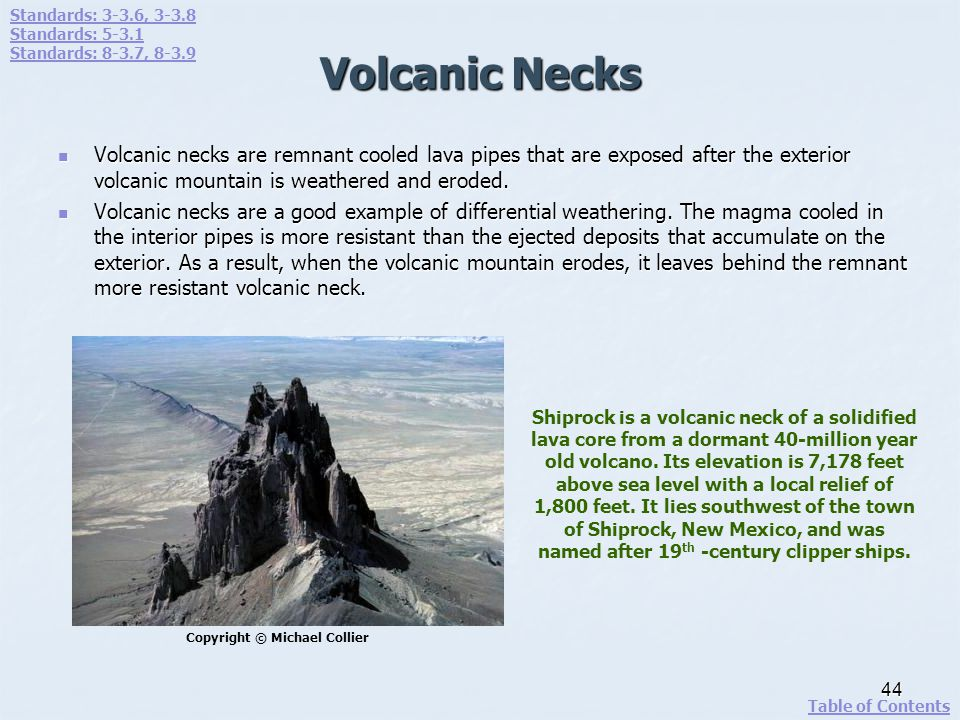 Volcanic Necks Volcanic necks are remnant cooled lava pipes that are exposed after the exterior volcanic mountain is weathered and eroded. Volcanic ne