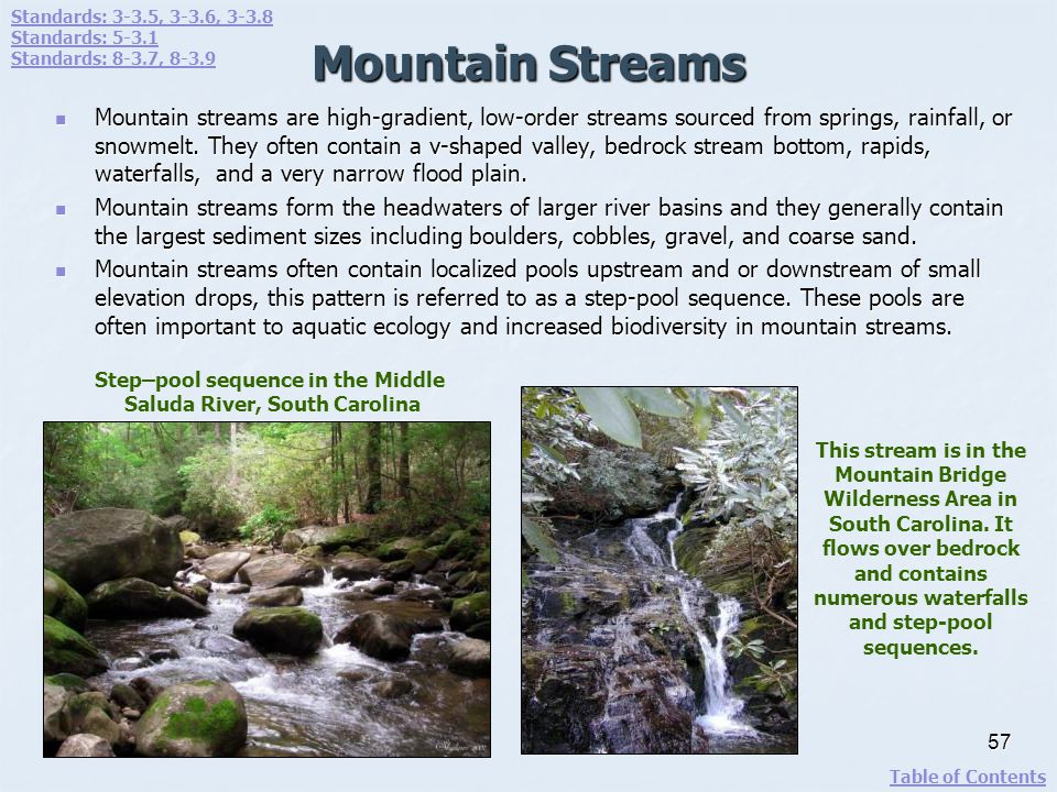 Mountain Streams Mountain streams are high-gradient, low-order streams sourced from springs, rainfall, or snowmelt. They often contain a v-shaped vall