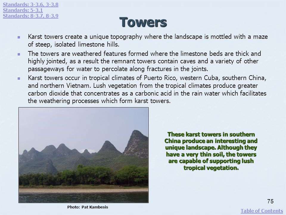 Towers Karst towers create a unique topography where the landscape is mottled with a maze of steep, isolated limestone hills. Karst towers create a un