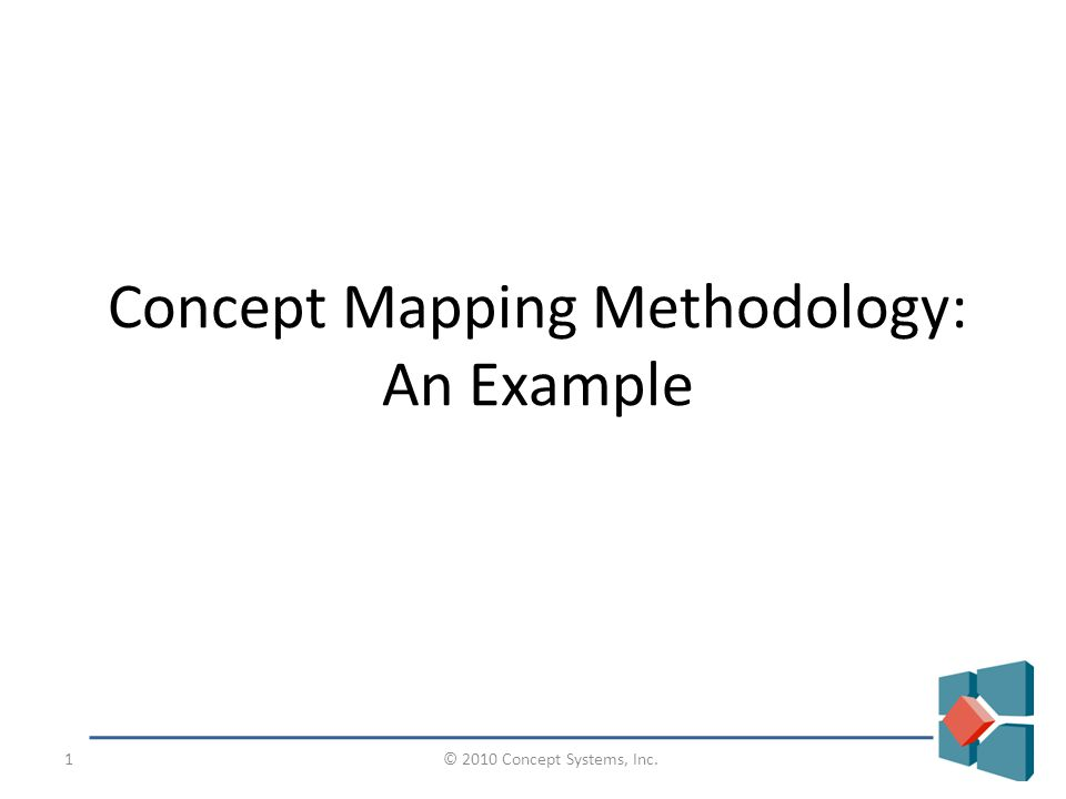 © 2010 Concept Systems, Inc.1 Concept Mapping Methodology: An Example