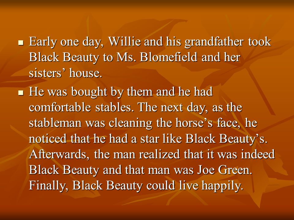 Early one day, Willie and his grandfather took Black Beauty to Ms.