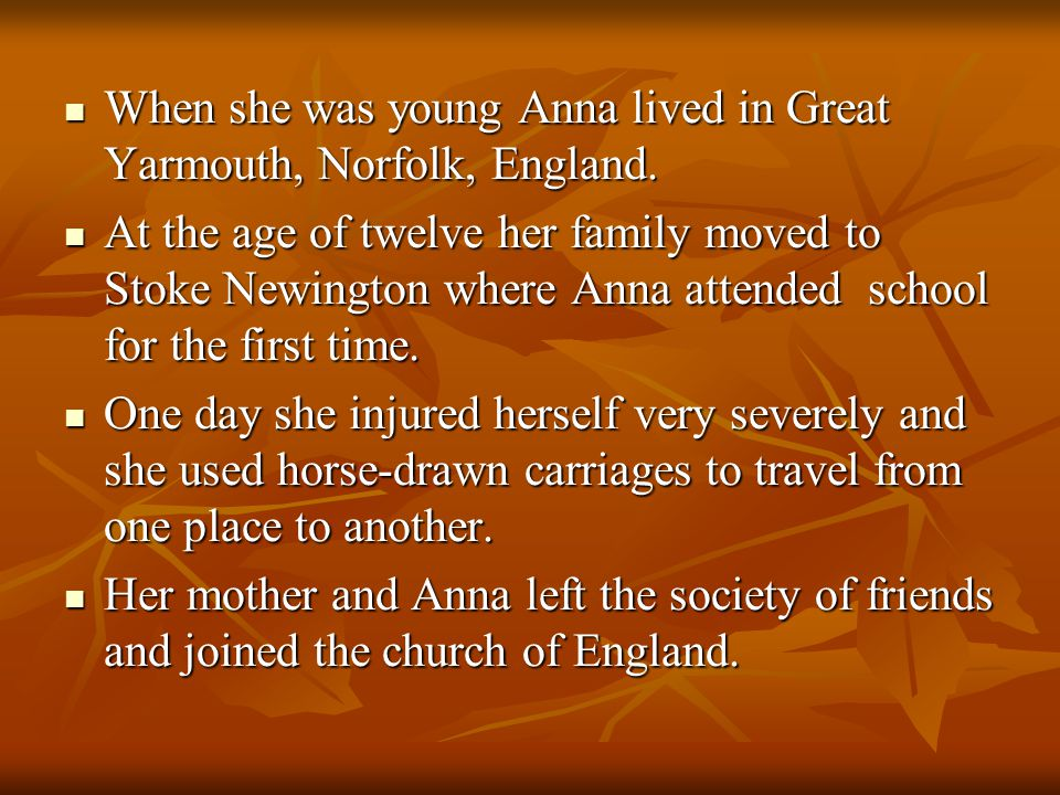 When she was young Anna lived in Great Yarmouth, Norfolk, England.