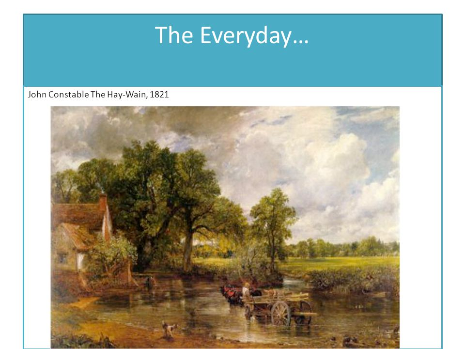 The Everyday… John Constable The Hay-Wain, 1821