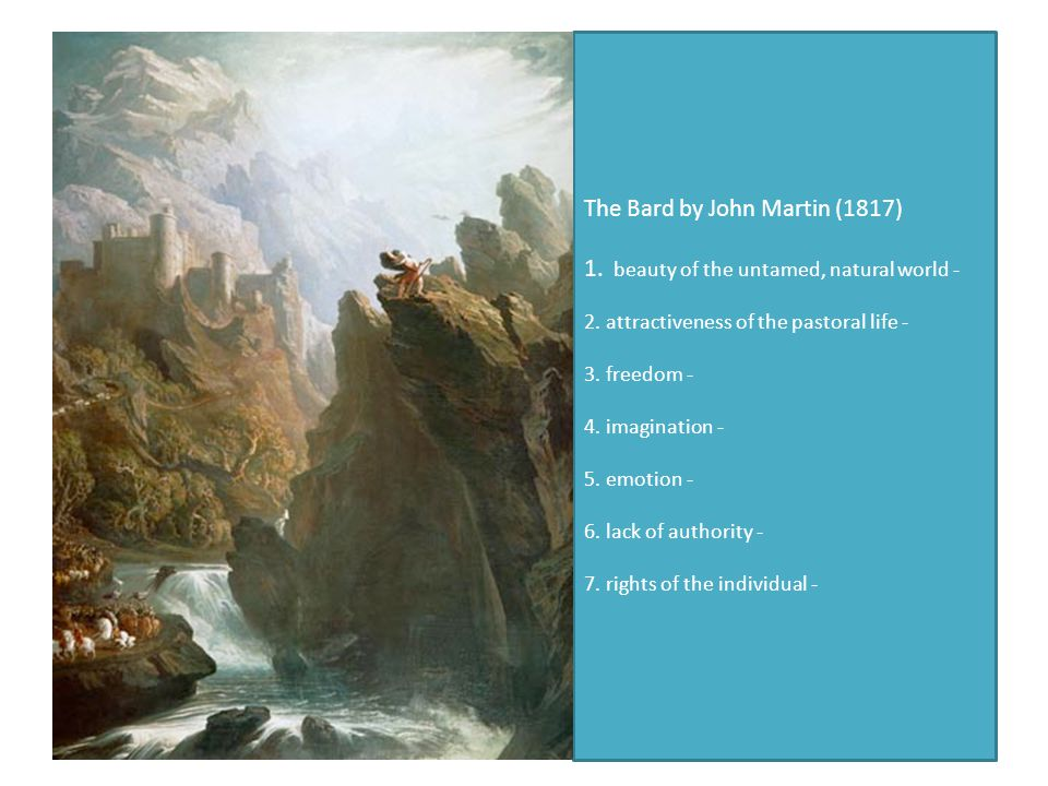 The Bard by John Martin (1817) 1. beauty of the untamed, natural world - 2. attractiveness of the pastoral life - 3. freedom - 4. imagination - 5. emo