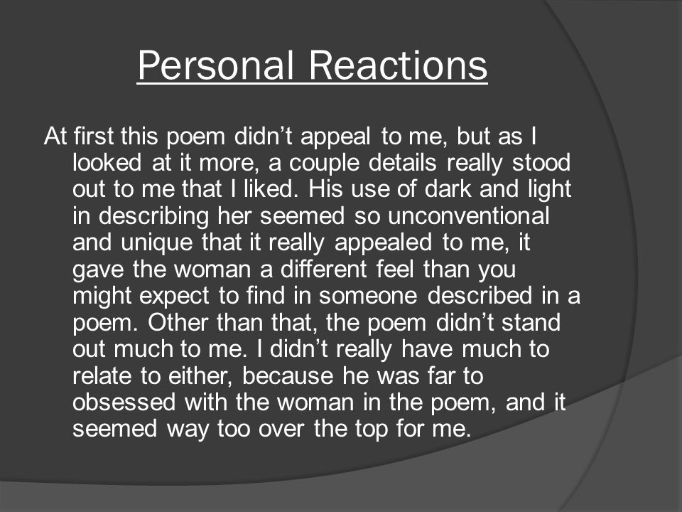 Personal Reactions At first this poem didnt appeal to me, but as I looked at it more, a couple details really stood out to me that I liked.