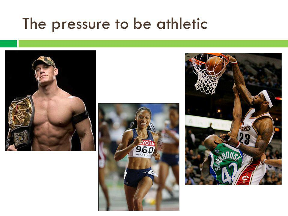 The pressure to be athletic