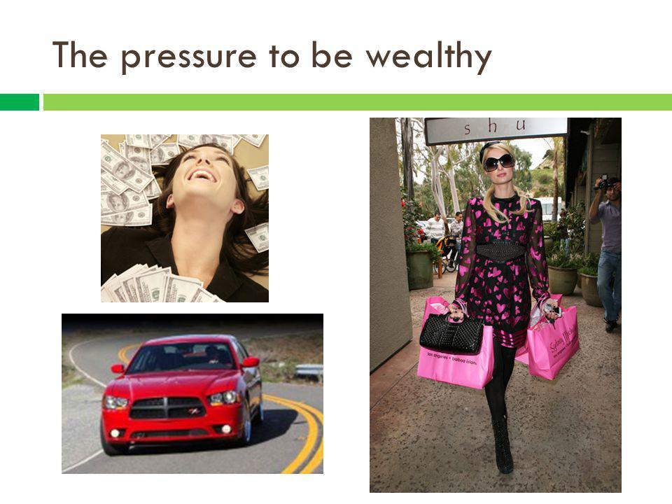 The pressure to be wealthy