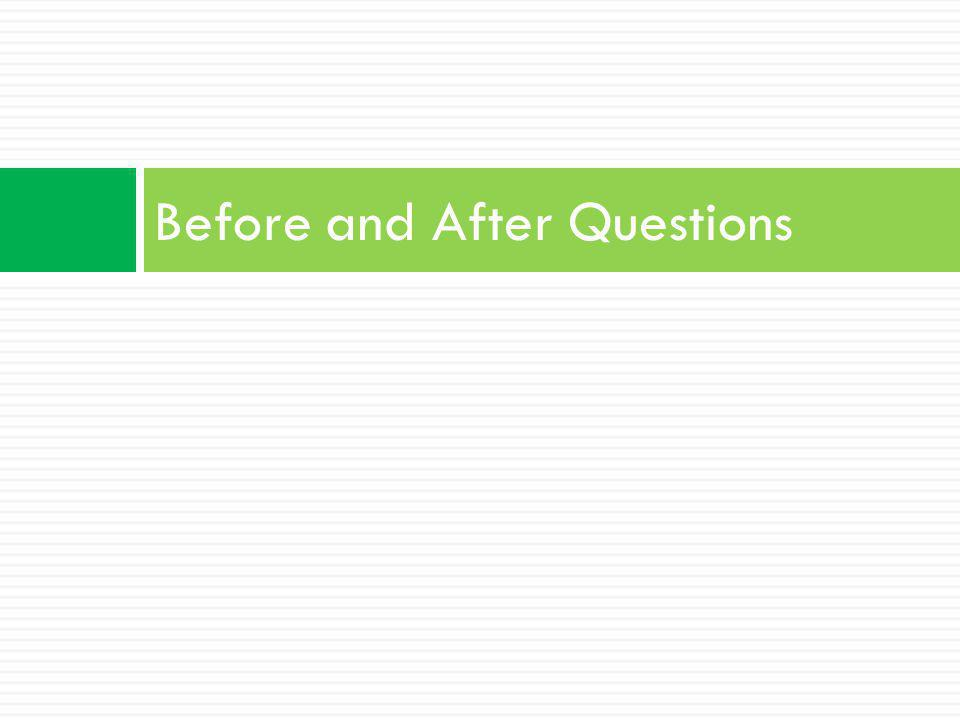 Before and After Questions