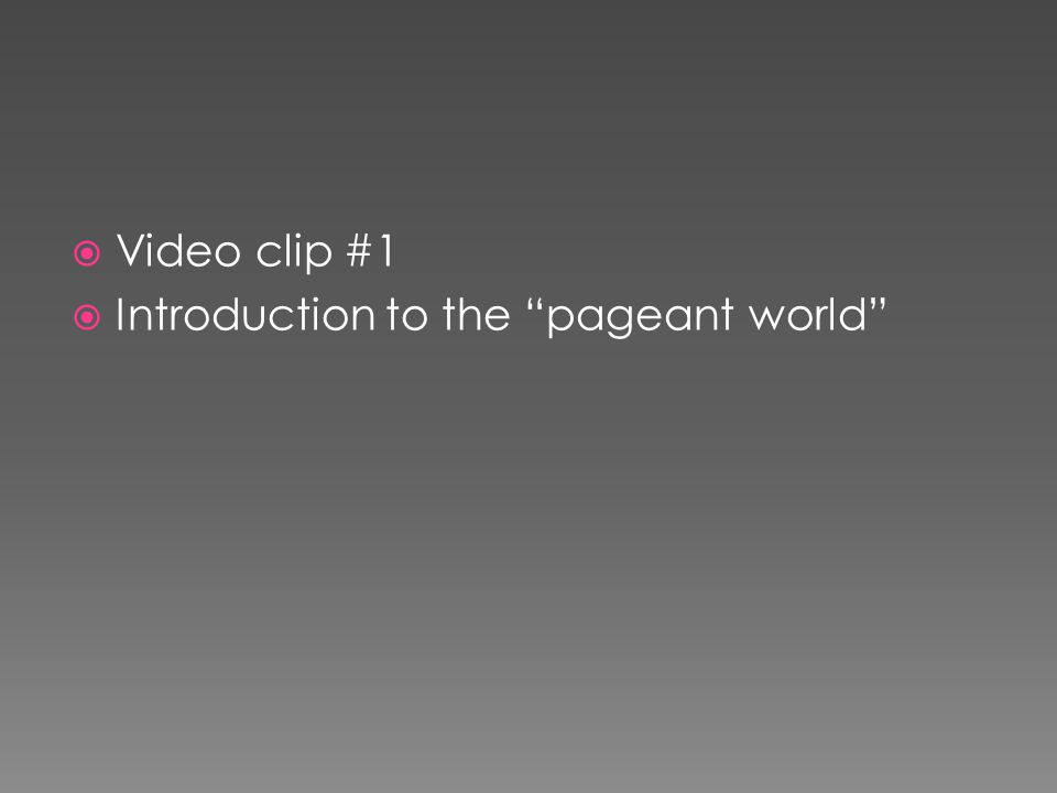 Video clip #1 Introduction to the pageant world