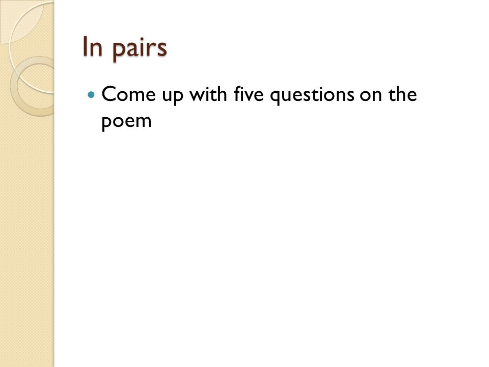 In pairs Come up with five questions on the poem