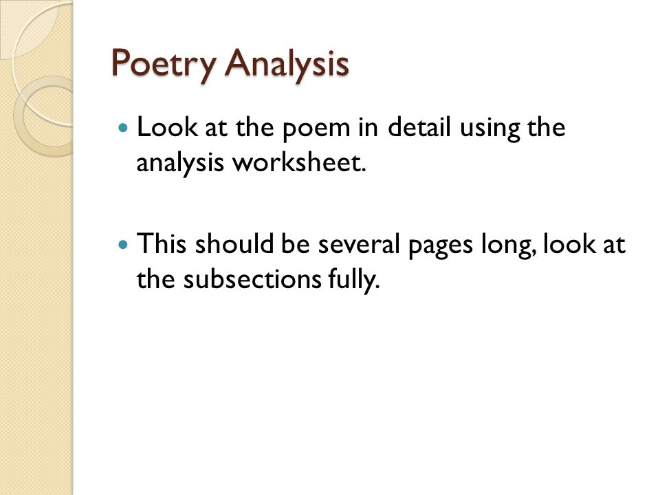 Poetry Analysis Look at the poem in detail using the analysis worksheet. This should be several pages long, look at the subsections fully.