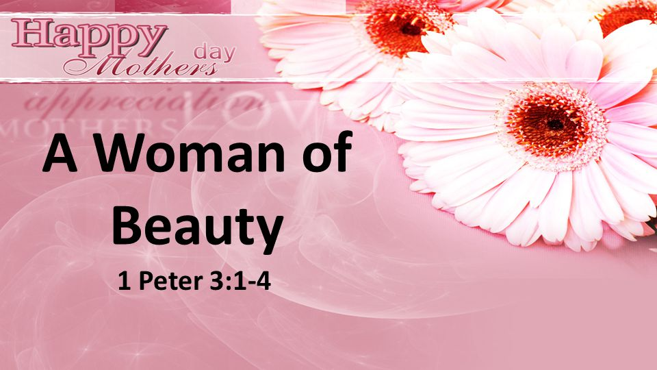 A Woman of Beauty 1 Peter 3:1-4