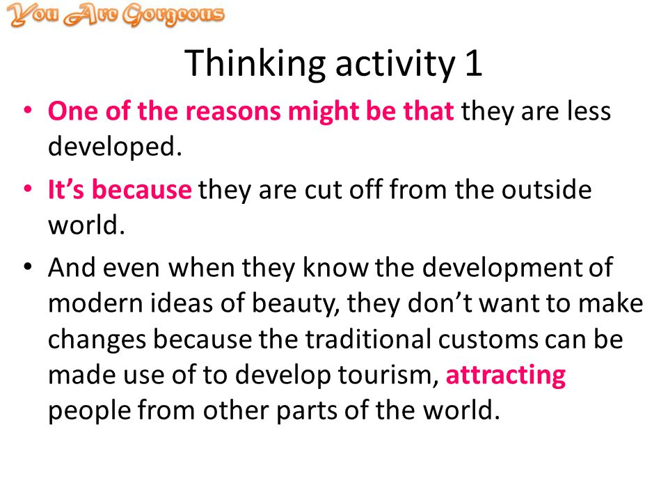 Thinking activity 1 One of the reasons might be that they are less developed.