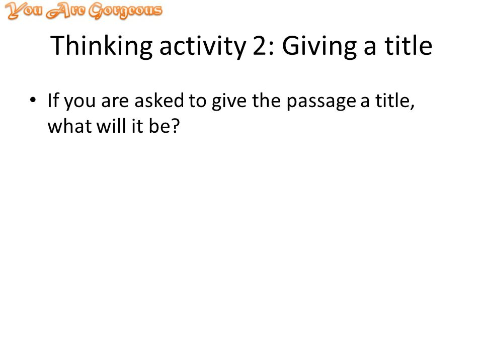 Thinking activity 2: Giving a title If you are asked to give the passage a title, what will it be?