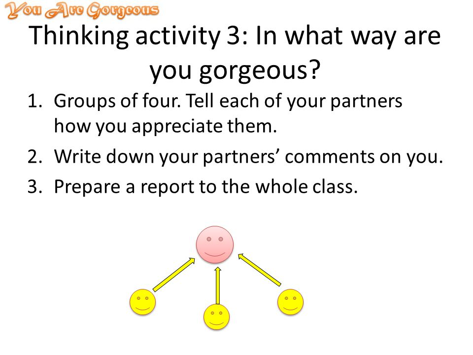 Thinking activity 3: In what way are you gorgeous.