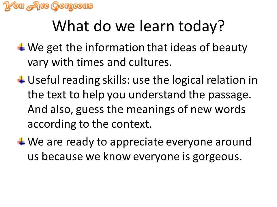 What do we learn today. We get the information that ideas of beauty vary with times and cultures.