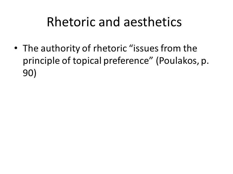 The authority of rhetoric issues from the principle of topical preference (Poulakos, p. 90)