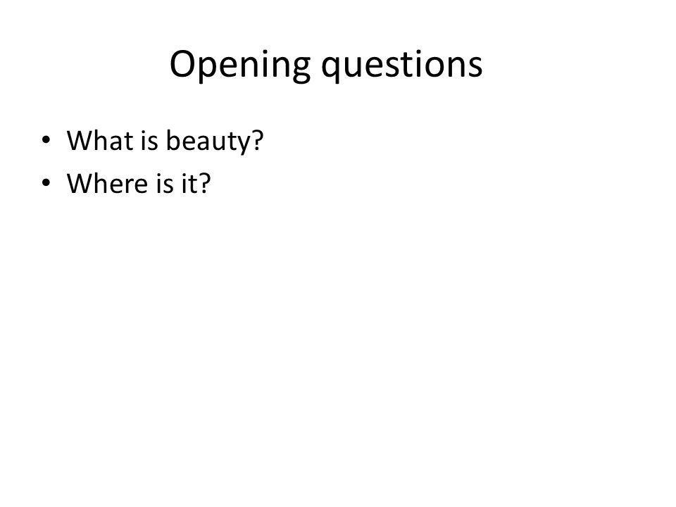 Opening questions What is beauty? Where is it?