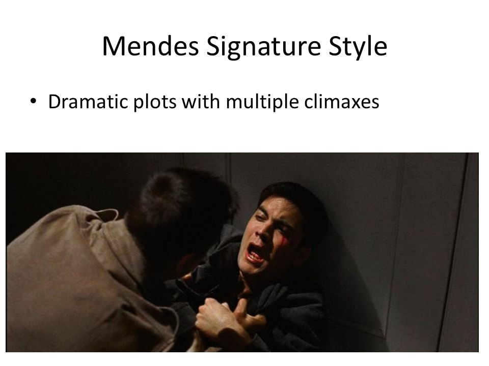 Mendes Signature Style Dramatic plots with multiple climaxes