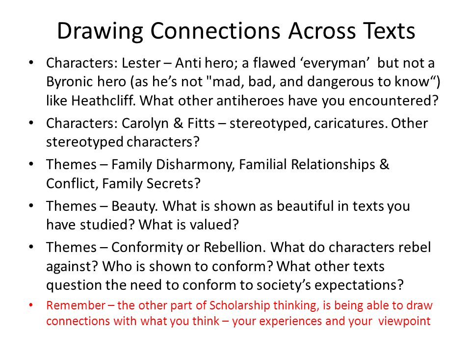 Drawing Connections Across Texts Characters: Lester – Anti hero; a flawed everyman but not a Byronic hero (as hes not mad, bad, and dangerous to know) like Heathcliff.