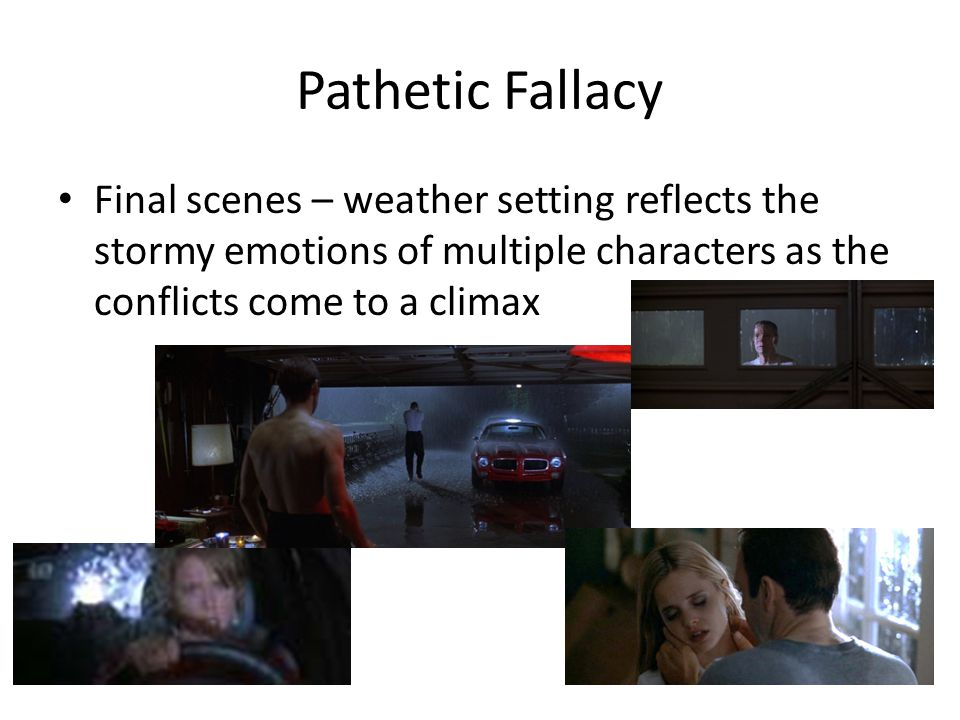 Pathetic Fallacy Final scenes – weather setting reflects the stormy emotions of multiple characters as the conflicts come to a climax