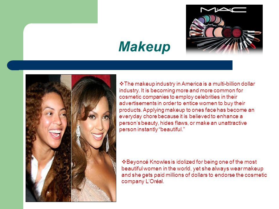 Makeup The makeup industry in America is a multi-billion dollar industry.