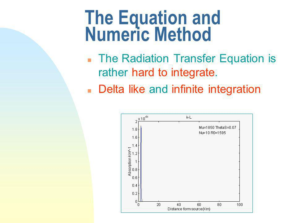 The Equation and Numeric Method n The Radiation Transfer Equation is rather hard to integrate.