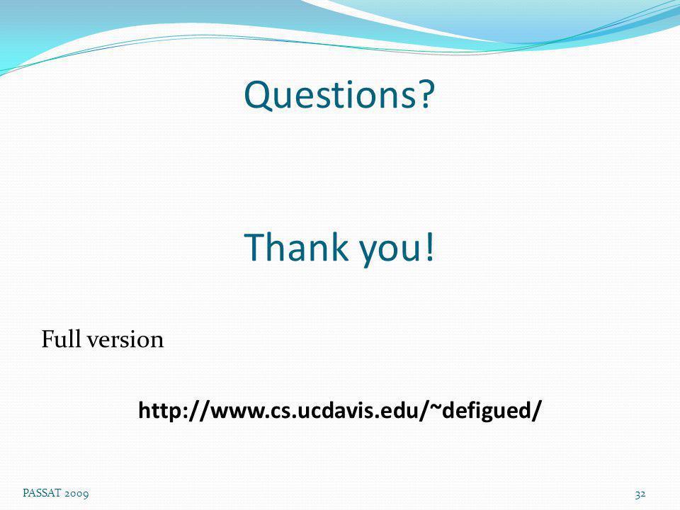 Questions Thank you! Full version http://www.cs.ucdavis.edu/~defigued/ 32 PASSAT 2009