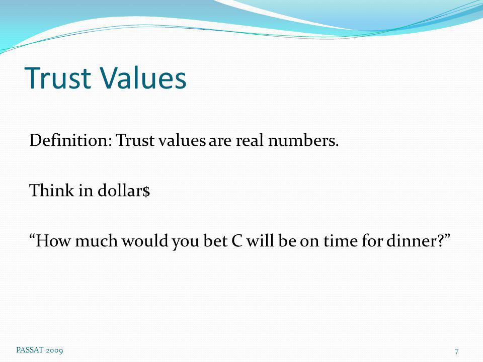 Trust Values Definition: Trust values are real numbers.