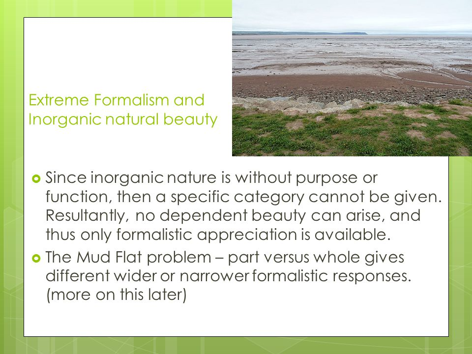 Extreme Formalism and Inorganic natural beauty Since inorganic nature is without purpose or function, then a specific category cannot be given.