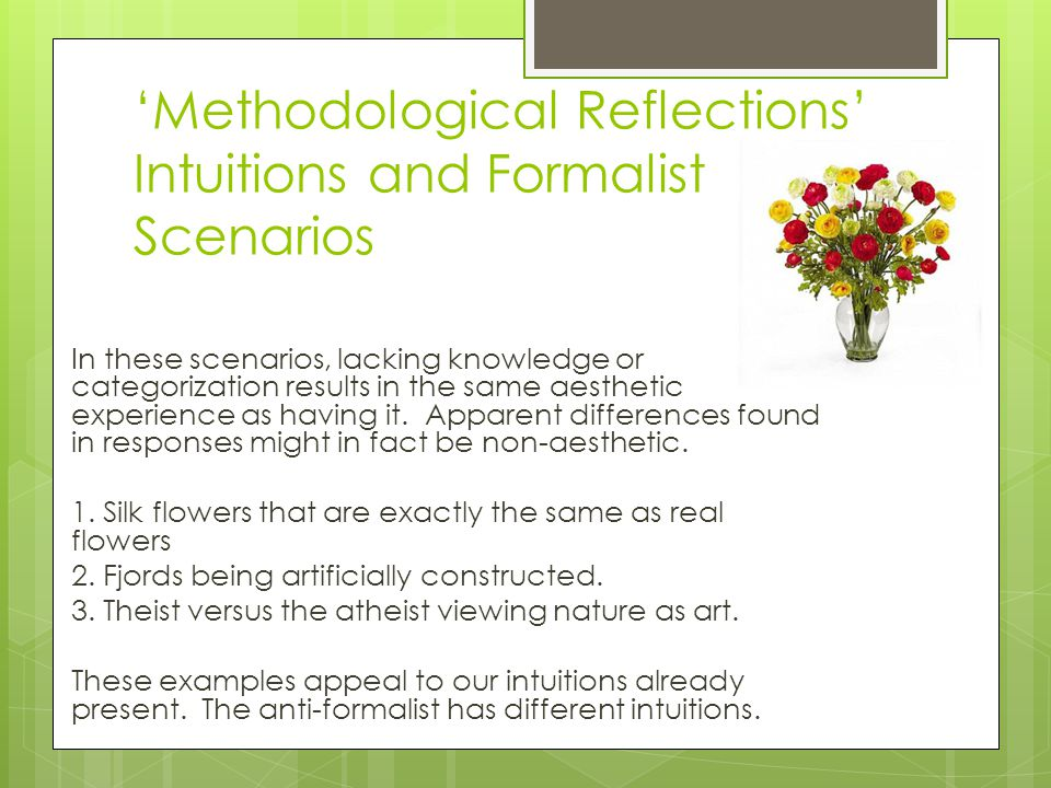 Methodological Reflections Intuitions and Formalist Scenarios In these scenarios, lacking knowledge or categorization results in the same aesthetic experience as having it.